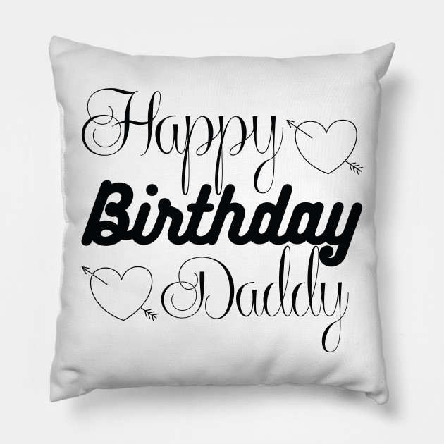 Birthday Tshirt Happy Daddy T Shirt Pillow
