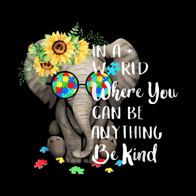 cae979ebb ... In A World Where You Can Be Anything Be Kind Autism Elephant Shirt