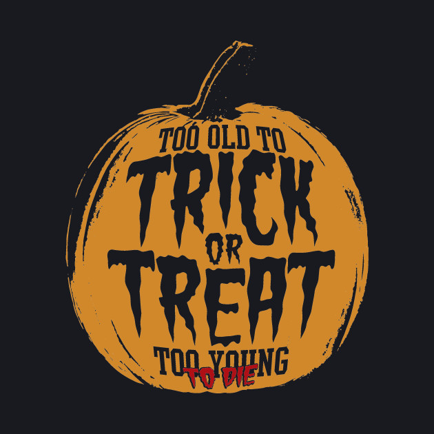 Too Old To Trick or Treat, Too Young To Die
