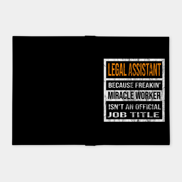 Legal Assistant Because Freaking Miracle Worker Is Not An Official Job Title