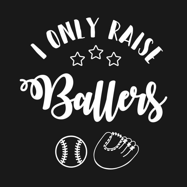 I only raise ballers