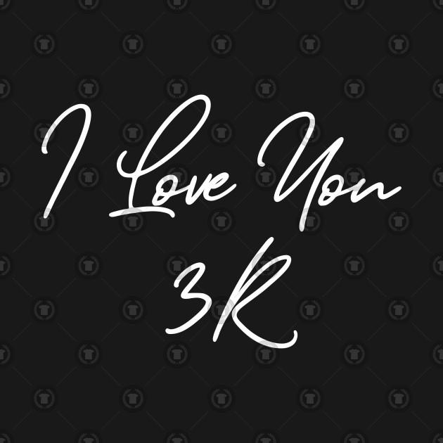 6d91d0852 I Love You 3K Cursive White Text - I Love You 3000 - T-Shirt | TeePublic