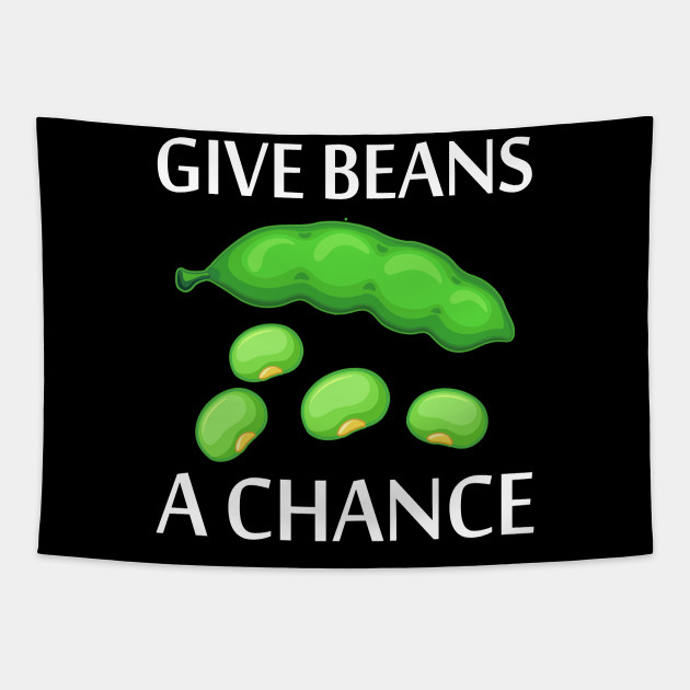 Give Beans A Chance Earth Day World Peace