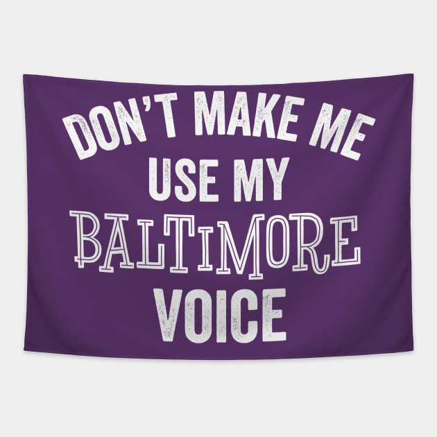 Funny Baltimore Gift Voice Don't Make Me Use Maryland Harbor Charm City