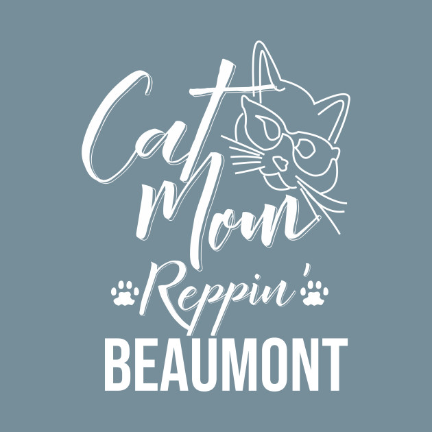Cat Mom Reppin\' Beaumont - Mommy Dearest - T-Shirt | TeePublic