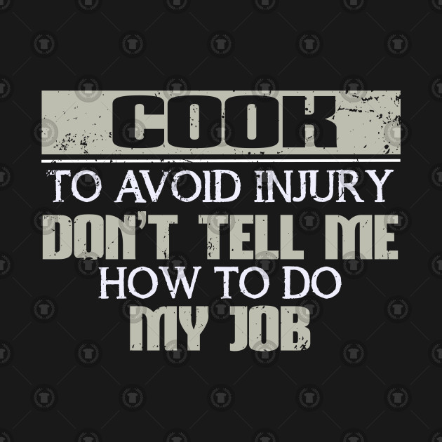 Cook To Avoid Injury Don't Tell Me How To Do My Job