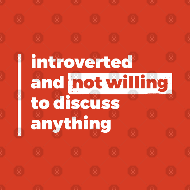 Introverted and not willing to discuss anything (Pure White Design)