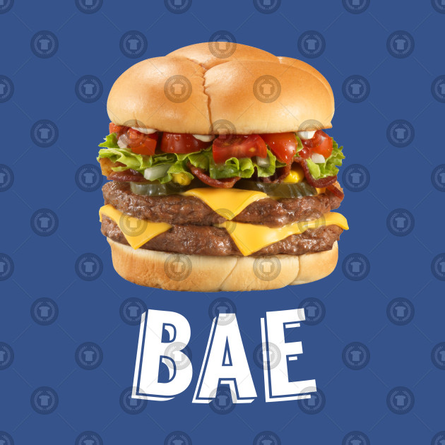 Burger is Bae