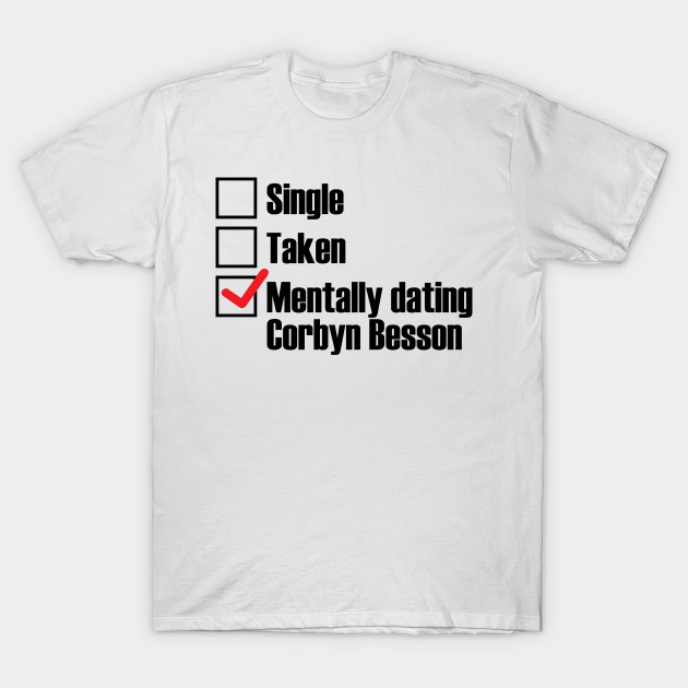 28191f862 Mentally Dating Corbyn Besson - Corbyn Besson - T-Shirt | TeePublic