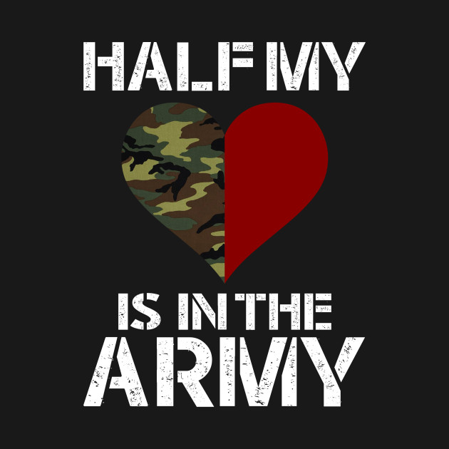 79390431f2ef9b Half My Heart Is In The Army - Half My Heart Is In The Army - T ...