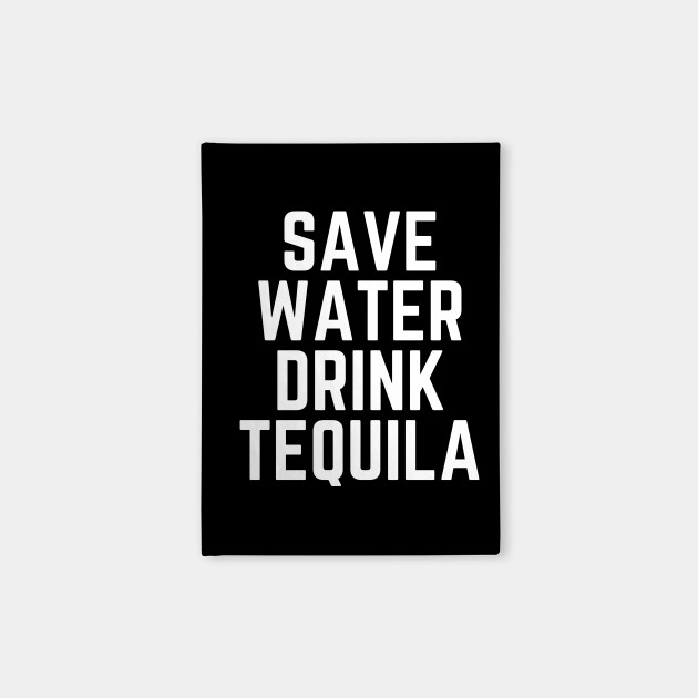 Save Water Drink Tequila - Tequila Lover Gift - Tequila Made Me Do It - Drinking Humor Funny Tequila Quote
