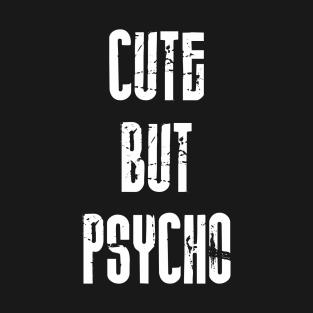 9a95fa6b3c6b Cute But Psycho Quote Funny Design Art T-Shirt