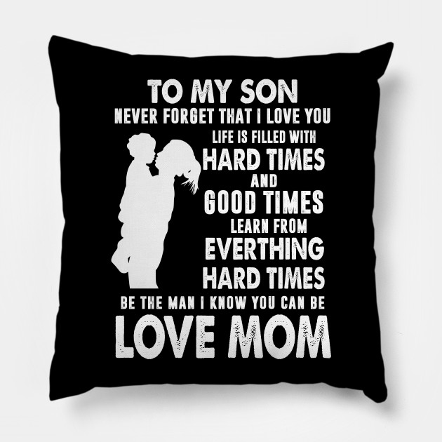 To My Son I Never Forget That I Love You Love Mom To My Son I