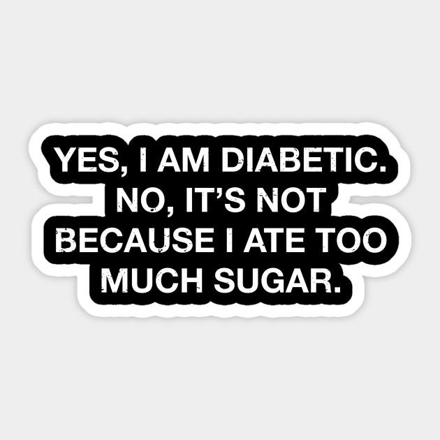 bc38c7f1 Sarcastic Yes I Am A Diabetic Diabetes Sugar T Shirt - Diabetic ...