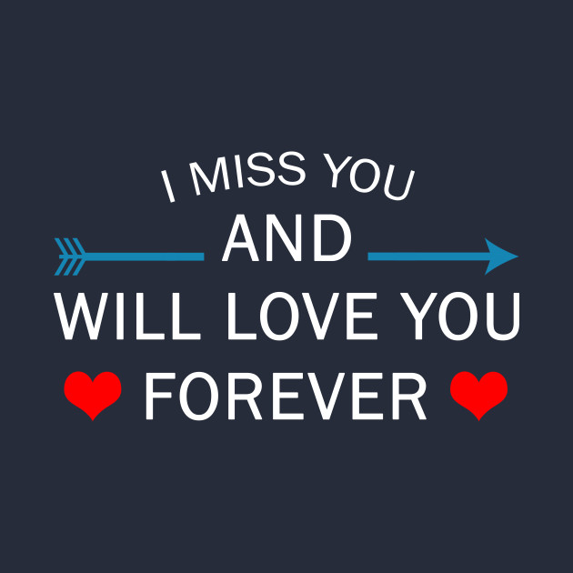 Sad I Miss You Quotes For Friends: I Miss You And I Will Love You Forever