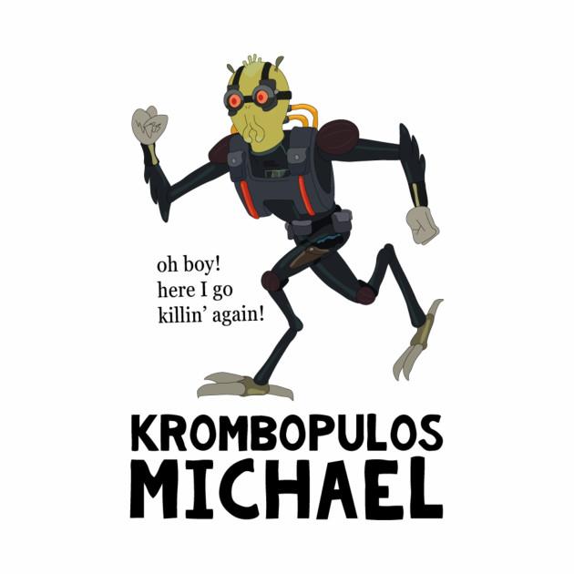 Krombopulos Michael - oh boy!