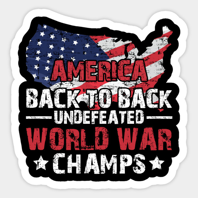 5786ef9e America Back To Back Undefeated World War Champs T-Shirt - Merica ...
