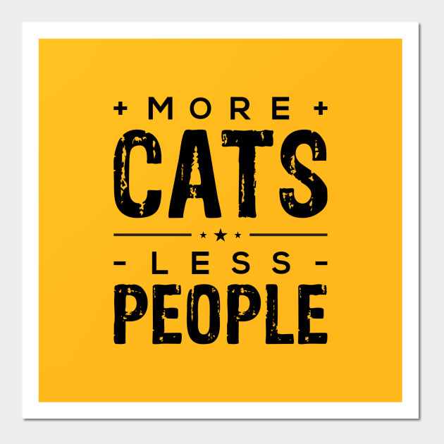 More Cats Less People Quote - Less People More Cats - Wall Art ...