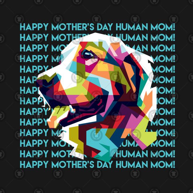 Happy Mothers Day Human Mom Labrador Dog