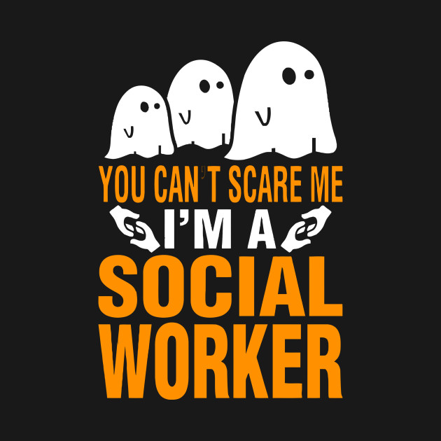 You Can't Scare Me I'm A Social Worker T Shirt