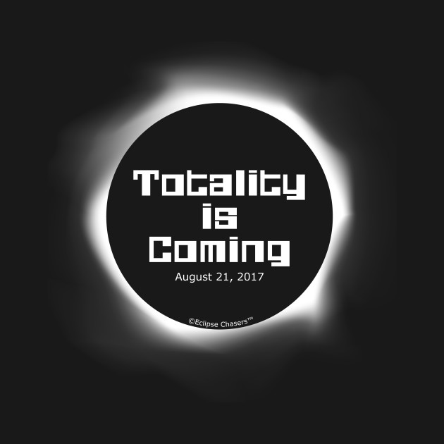 Totality is Coming 2017 Total Solar Eclipse