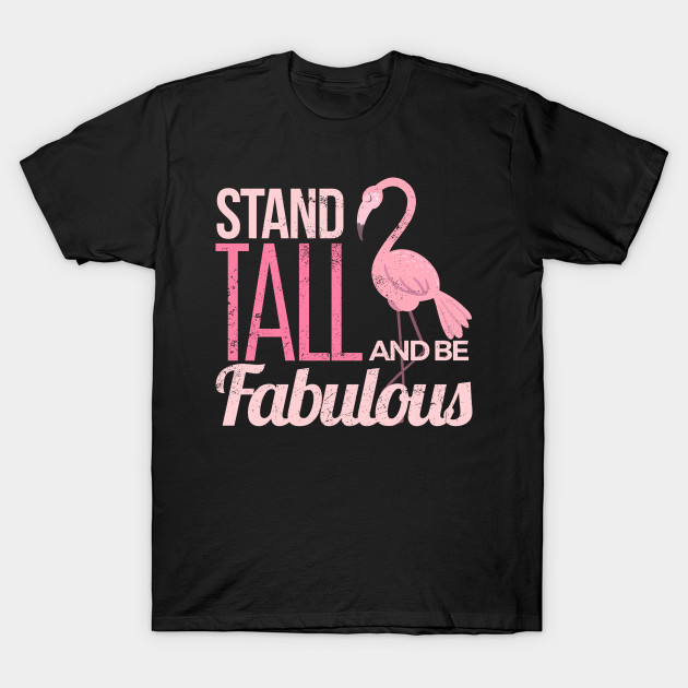 Stand tall and be fabulous funny flamingo T-Shirt