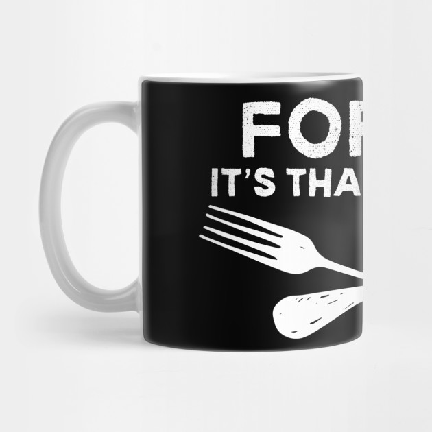 Fork It - It's Thanksgiving - Funny Thanksgiving Shirt Mug