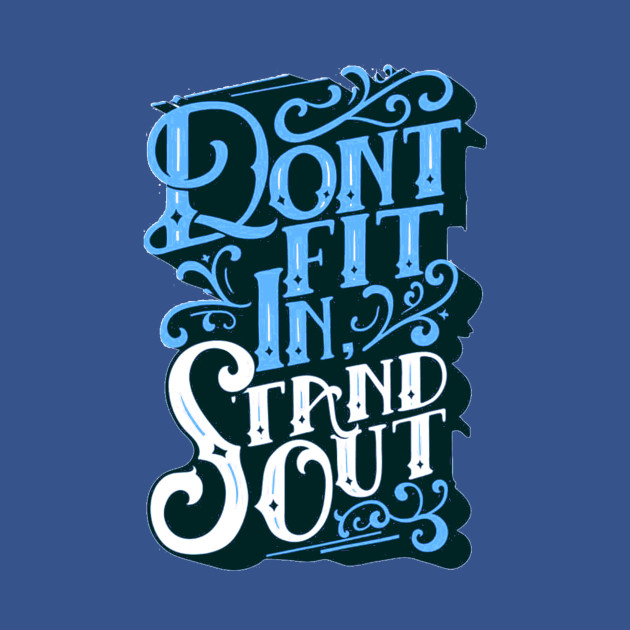 Stand Out Be Unique Stand Out From The Crowd Typography Quote