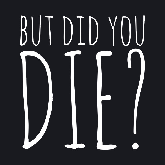 But Did You Die? - White Text