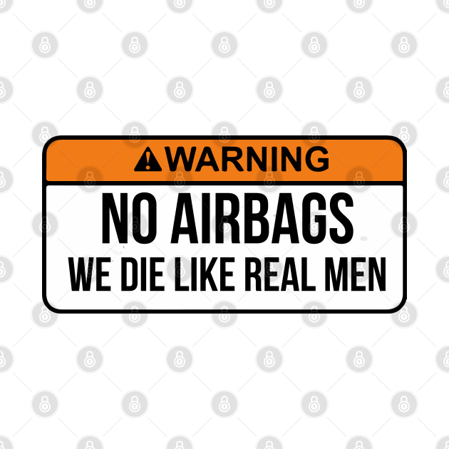 No Airbags We Die Like Real Men Funny Saying By WearYourPassion