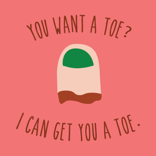 You Want a Toe?