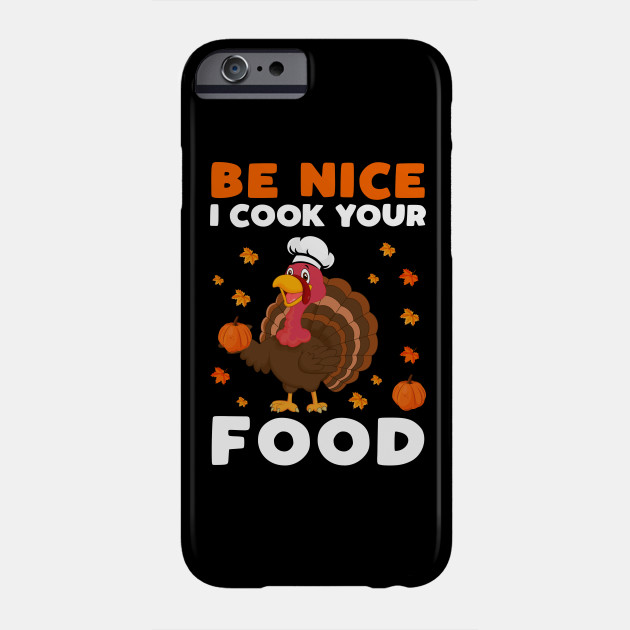 Be Nice I Cook Your Food Funny Chef Thanksgiving Gift Phone Case