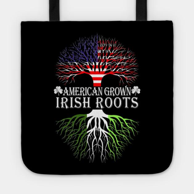 Irish American Grown Irish Roots T Shirt Irish St Patricks Day