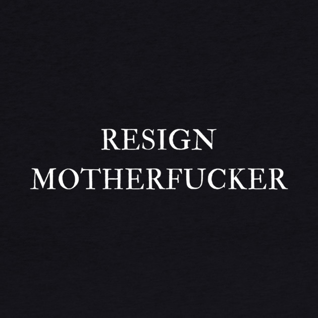 Resign Motherfucker
