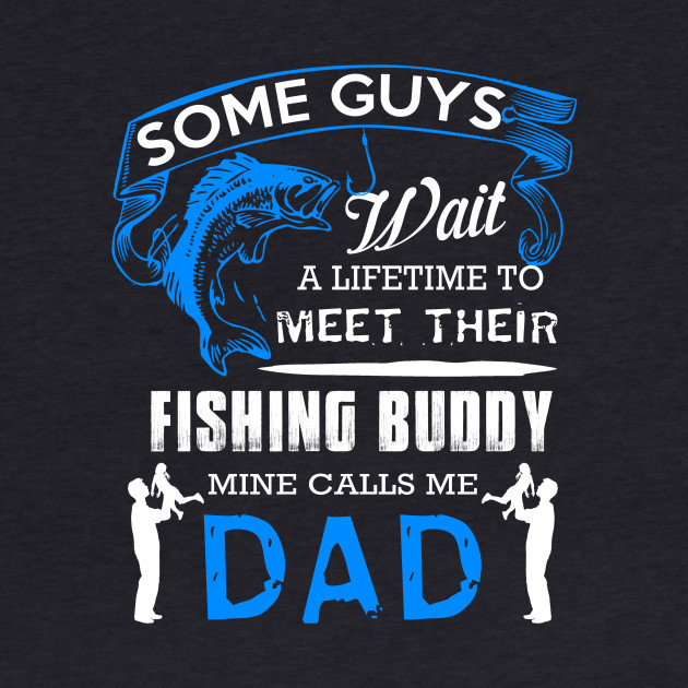 FISHING BUDDY MINE CALLS ME DAD