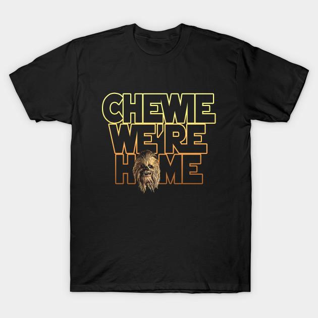1f9f5c78 chewie we're home - Chewbacca - T-Shirt   TeePublic