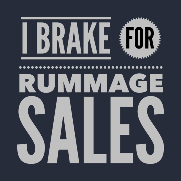 I Brake For Rummage Sales