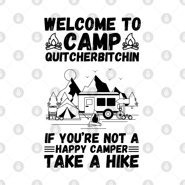 Welcome to Camp Quitcherbitchin If You're Not A Happy Camper Take A Hike, Funny Camping Gift