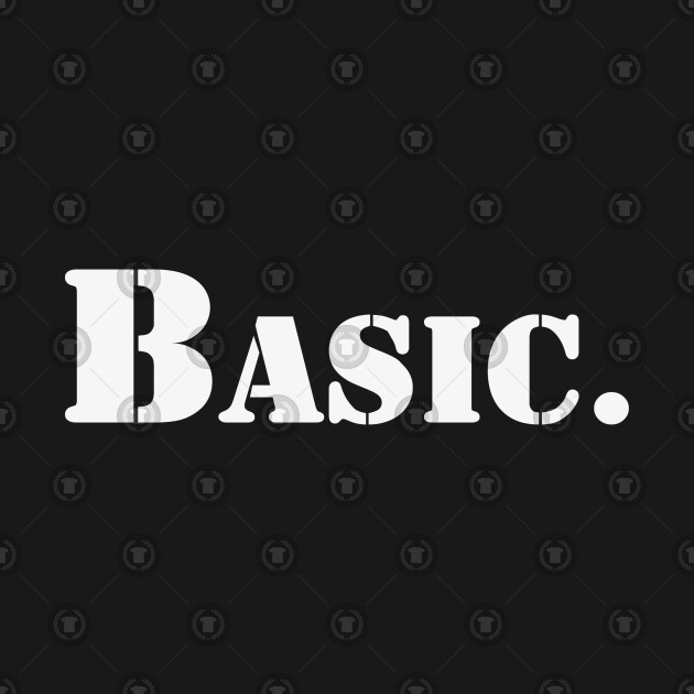 Basic | A T-Shirt that says Basic.
