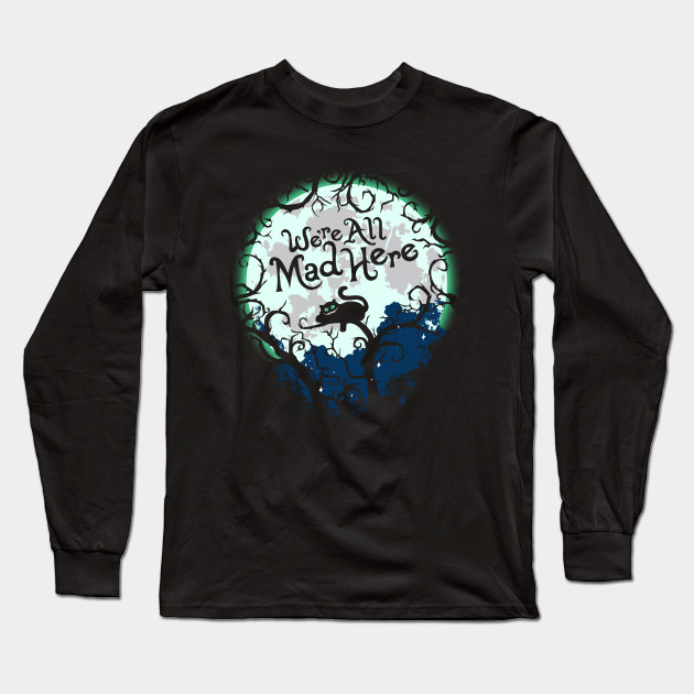 5bc47a67cbe The Cheshire Cat. We re All Mad Here. - Cheshire Cat - Long Sleeve T ...