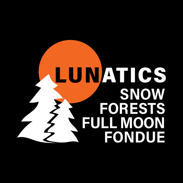Lunatics Full Moon in the Snow