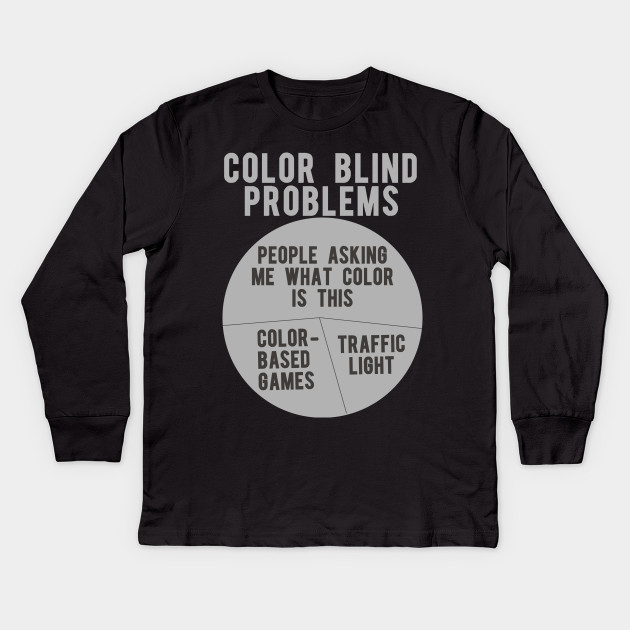 8cf06562 Color Blind Problems People Asking Me What Color Is This Kids Long Sleeve T- Shirt