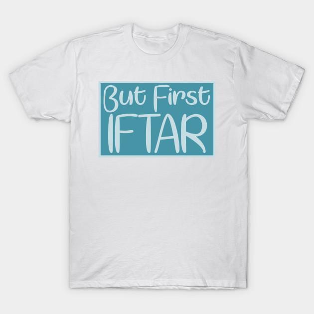 703b09ad But First Iftar Muslim Fasting Ramadan - Ramadan - T-Shirt | TeePublic