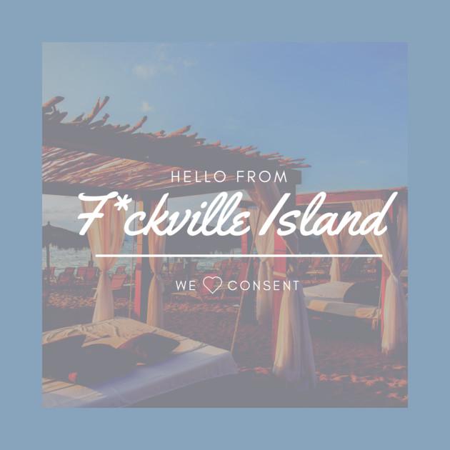 Hello From F*ckville Island