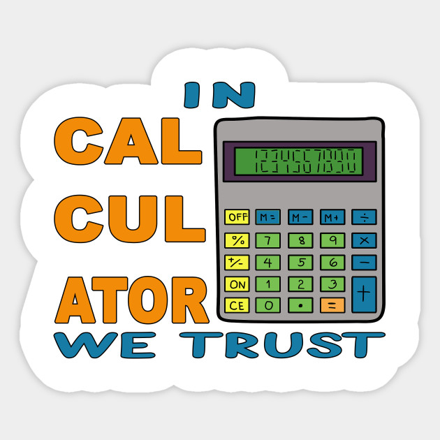 In Calculator We Trust Funny Study Quotes About School By Jeric020290