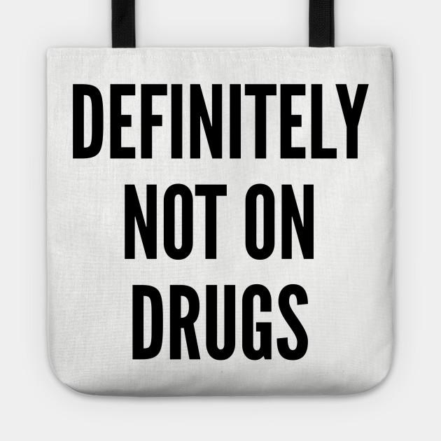 5df127b7 Definitely Not On Drugs - Funny Substance Humor Slogan Joke Statement Tote