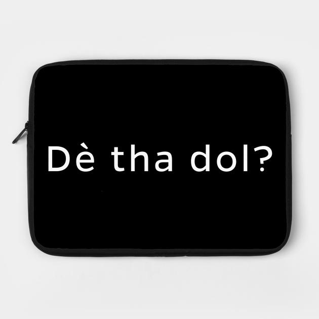 Dè tha dol? Scottish Gaelic for What's Happening?