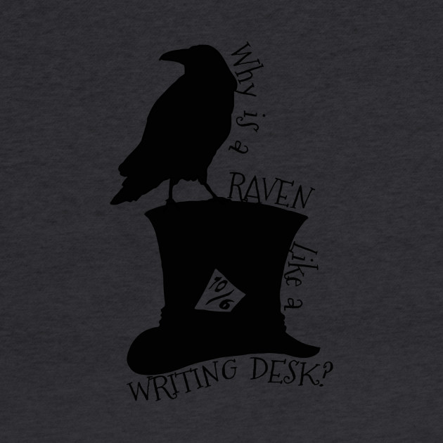 Why Is A Raven Like A Writing Desk Alice In Wonderland Mad Hatter Riddle Silhouette Shirt