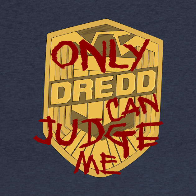 Only Dredd Can Judge Me