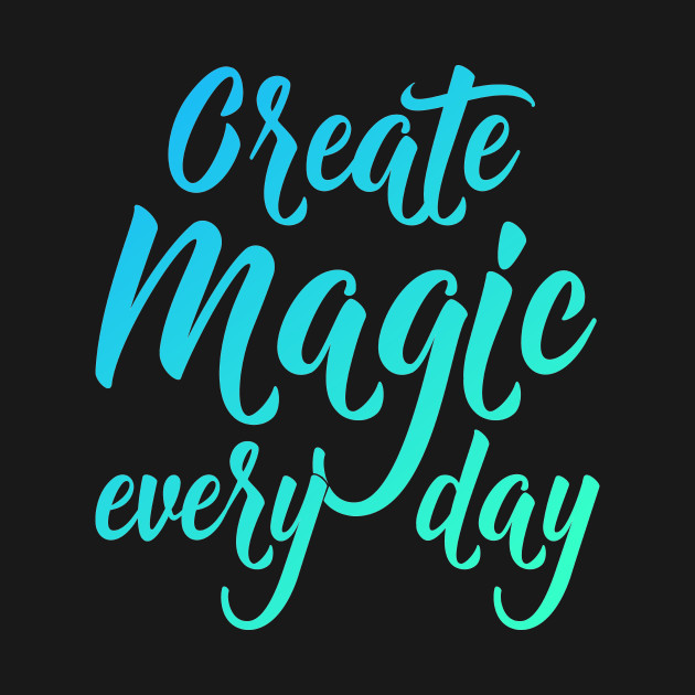 Create Magic Every Day - Green and Blue
